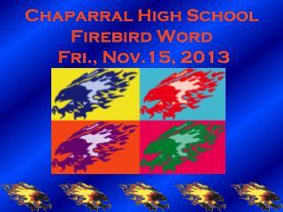 Chaparral High School Firebird Word  Fri., Nov.15, 2013
