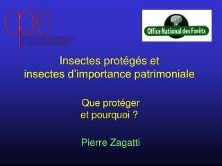 Insectes prot�g�s et  insectes d�importance patrimoniale