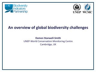 An overview of global biodiversity challenges Damon Stanwell-Smith