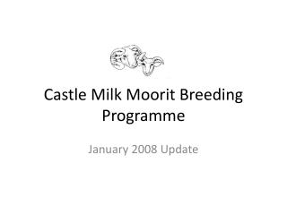Castle Milk Moorit Breeding Programme