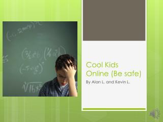 Cool  K ids Online (Be safe)