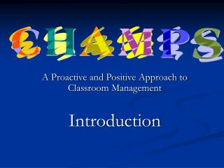 A Proactive and Positive Approach to Classroom Management Introduction