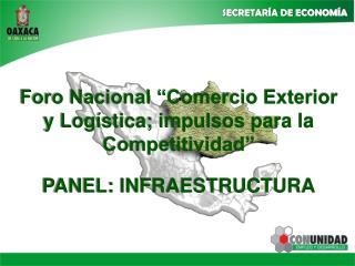 Foro Nacional  Comercio Exterior y Log stica; impulsos para la Competitividad    PANEL: INFRAESTRUCTURA