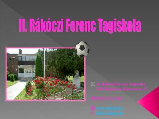 II. Rákóczi Ferenc Tagiskola      7400 Kaposvár, Kanizsai u. 67. 0036 82512960  rafeisk.hu