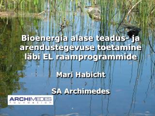 Bioenergia alase teadus- ja arendustegevuse toetamine läbi EL raamprogrammide Mari Habicht