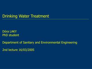 Drinking Water Treatment Dóra LAKY PhD student