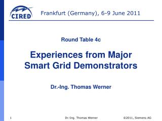Round Table 4c  Experiences from Major  Smart Grid Demonstrators Dr.-Ing. Thomas Werner