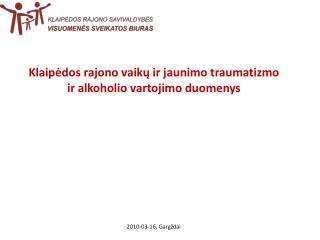 Klaipėdos rajono vaikų ir jaunimo traumatizmo ir alkoholio vartojimo duomenys