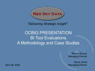 OCBIG PRESENTATION BI Tool Evaluations A Methodology and Case Studies