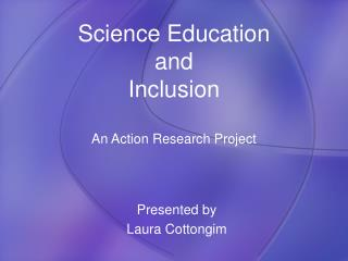Science Education  and Inclusion An Action Research Project