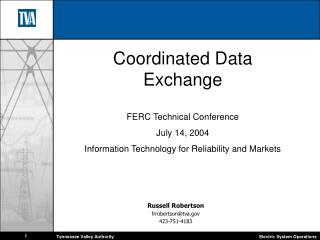 Coordinated Data Exchange  FERC Technical Conference July 14, 2004 Information Technology for Reliability and Markets