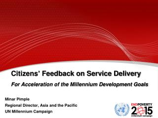 Citizens' Feedback on Service Delivery  For Acceleration of the Millennium Development Goals