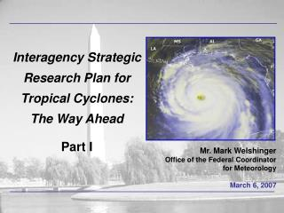 Interagency Strategic Research Plan for Tropical Cyclones: The Way Ahead Part I