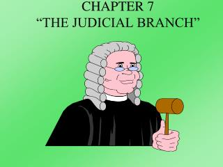 "CHAPTER 7 ""THE JUDICIAL BRANCH"""