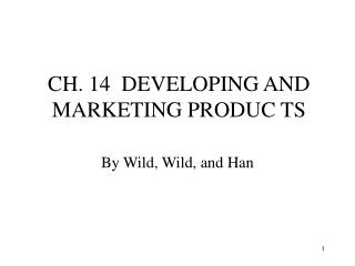 CH. 14  DEVELOPING AND MARKETING PRODUC TS