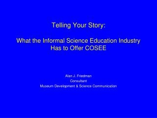 Telling Your Story: What the Informal Science Education Industry Has to Offer COSEE