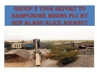 GROUP 2 TOUR REPORT TO NAMPUNDWE MINING PLC BY HON ALASO ALICE ASIANUT