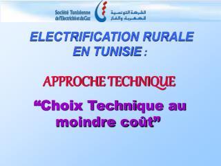 ELECTRIFICATION RURALE   EN TUNISIE :   APPROCHE TECHNIQUE     Choix Technique au moindre co t