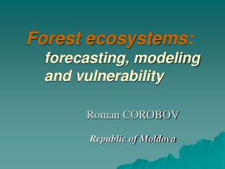 Forest ecosystems: forecasting, modeling and vulnerability