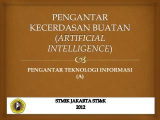 PENGANTAR KECERDASAN BUATAN ( ARTIFICIAL INTELLIGENCE )