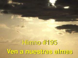Himno #195 Ven a nuestras almas