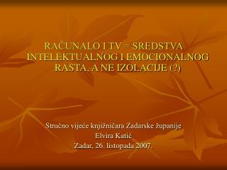 RAČUNALO I TV = SREDSTVA INTELEKTUALNOG I EMOCIONALNOG RASTA, A NE IZOLACIJE (?)
