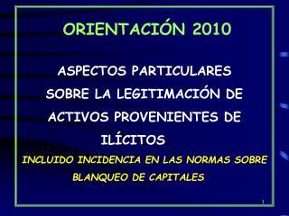 ORIENTACIÓN 2010 ASPECTOS PARTICULARES SOBRE LA LEGITIMACIÓN DE ACTIVOS PROVENIENTES DE ILÍCITOS