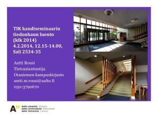 TIK  kandiseminaarin tiedonhaun luento ( k lk  2014)  4 .2.2014 ,  12.15- 14.00 ,  Sali  2534-35