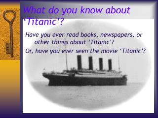 What do you know about  Titanic