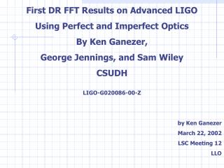 First DR FFT Results on Advanced LIGO Using Perfect and Imperfect Optics By Ken Ganezer,