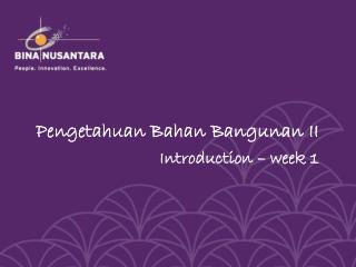 Pengetahuan Bahan Bangunan  II Introduction � week 1