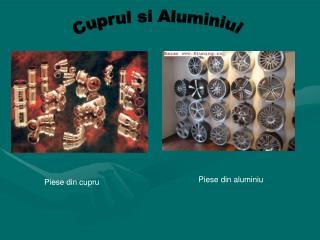 Cuprul si Aluminiul
