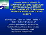 Canadian Society of Telehealth  04 EVALUATION OF HOME TELEHEALTH SERVICES IN RURAL NORTHERN MAINE: COST IMPACT OF SAVING