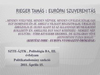 SZTE-ÁJTK , Politológia BA, III. évfolyam Politikatudomány szekció 2011. Április 15.