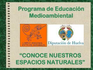 """""""CONOCE NUESTROS ESPACIOS NATURALES"""""""