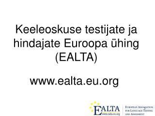 Keeleoskuse testijate ja hindajate Euroopa �hing (EALTA)