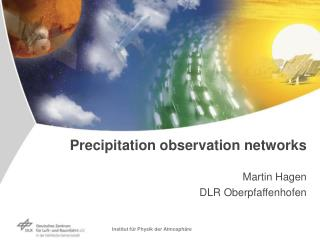 Precipitation observation networks Martin Hagen DLR Oberpfaffenhofen