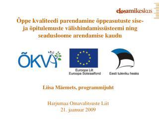 Liisa Mäemets, programmijuht Harjumaa Omavalitsuste Liit 21. jaanuar 2009