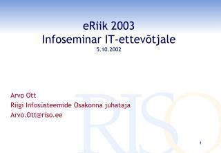eRiik 2003 Infoseminar IT-ettevõtjale 5.10.2002