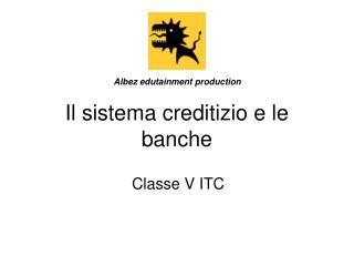 Il sistema creditizio e le banche