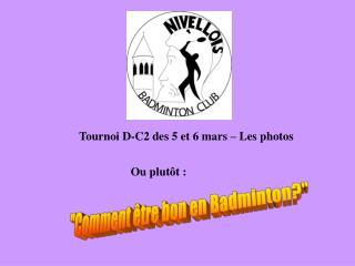 Tournoi D-C2 des 5 et 6 mars – Les photos