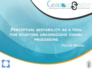 Perceptual bistability  as a tool  for studying unconscious visual  processing