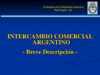 INTERCAMBIO COMERCIAL ARGENTINO - Breve Descripción -