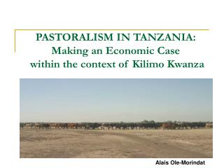 PASTORALISM IN TANZANIA: Making an Economic Case  within the context of Kilimo Kwanza