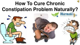 How To Cure Chronic Constipation Problem Naturally?