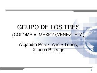 GRUPO DE LOS TRES  (COLOMBIA, MEXICO,VENEZUELA )