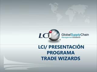 LCI/ PRESENTACIÓN PROGRAMA  TRADE WIZARDS