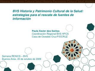 Paula Xavier dos Santos Coordinación Regional BVS HPCS   Casa de Oswaldo Cruz/FIOCRUZ