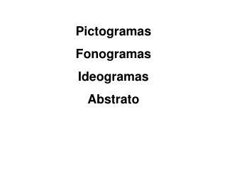 Pictogramas Fonogramas Ideogramas Abstrato