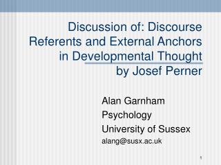 Discussion of: Discourse Referents and External Anchors in Developmental Thought by Josef Perner